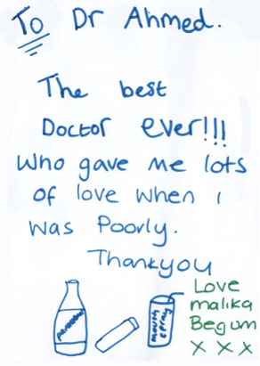 Card that says To Dr Ahmed. The best Doctor ever!!! Who gave me lots of love when I was poorly. Thank you. Love Malika