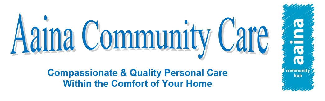 Aaina Community Care. Compassionate and Qualtity Personal Care Withing the Comfort of Your Home